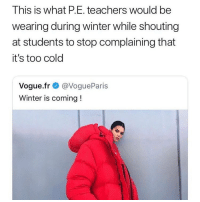 Bitches wear a sleeping bag 😆🤯 while girls legs be looking like corned beef 😫😫😫 fuckp.e fuckp.eteacherstoo keepit100 firebitches ♻️: This is what P.E. teachers would be  wearing during winter while shouting  at students to stop complaining that  it's too cold  Vogue.fr @VogueParis  Winter is coming! Bitches wear a sleeping bag 😆🤯 while girls legs be looking like corned beef 😫😫😫 fuckp.e fuckp.eteacherstoo keepit100 firebitches ♻️