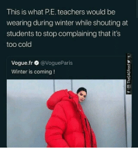 𝘍𝘰𝘭𝘭𝘰𝘸 𝘮𝘺 𝘗𝘪𝘯𝘵𝘦𝘳𝘦𝘴𝘵! → 𝘤𝘩𝘦𝘳𝘳𝘺𝘩𝘢𝘪𝘳𝘦𝘥: This is what P.E. teachers would be  wearing during winter while shouting at  students to stop complaining that it's  too cold  Vogue.fr @VogueParis  Winter is coming! 𝘍𝘰𝘭𝘭𝘰𝘸 𝘮𝘺 𝘗𝘪𝘯𝘵𝘦𝘳𝘦𝘴𝘵! → 𝘤𝘩𝘦𝘳𝘳𝘺𝘩𝘢𝘪𝘳𝘦𝘥
