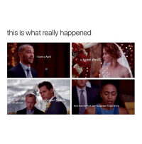 Memes, April, and 🤖: this is what really happened  I love u April  u fuckin WHAT  N?  still get paid  Now how the fuck am I supposed to get home I'm weak omg 😂😂😭😭😂😂 greysanatomy japril