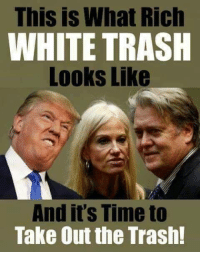This is What Rich  WHITE TRASH  Looks Like  And it's Time to  Take Out the Trash! Amen!