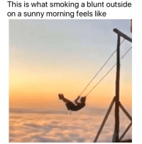 Smoking, Weed, and Marijuana: This is what smoking a blunt outside  on a sunny morning feels like