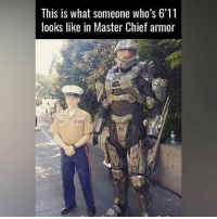 master chief: This is what someone who's 6'11  looks like in Master Chief armor
