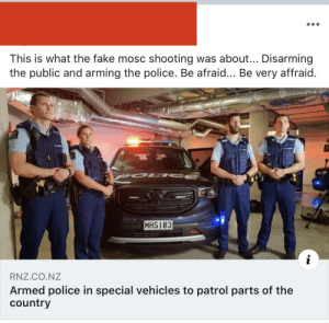 Mosque shooting in NZ was a false flag to arm the police: This is what the fake mosc shooting was about... Disarming  the public and arming the police. Be afraid... Be very affraid.  VOL  CN  MHS103  RNZ.CO.NZ  Armed police in special vehicles to patrol parts of the  country Mosque shooting in NZ was a false flag to arm the police