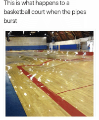Mind is blown: This is what to a  happens basketball court when the pipes  burst Mind is blown