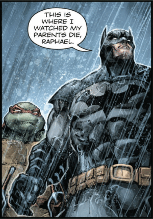 Batman, Parents, and Gotham: THIS IS  WHERE I  WATCHED MY  PARENTS DIE,  RAPHAEL Batman gives Raphael a tour of Gotham city