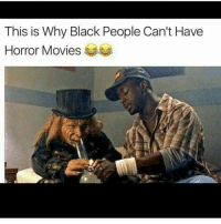 Lol bruhhhhh😂😭😂😭 thiscantbelife lol: This is Why Black People Can't Have  Horror Movies Lol bruhhhhh😂😭😂😭 thiscantbelife lol