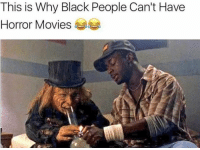 @urmemedog knows what's up lmao: This is Why Black People Can't Have  Horror Movies @urmemedog knows what's up lmao