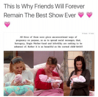RT @FRlENDSreaction: This 👏👏 https://t.co/T6MuuBkCfF: This Is Why Friends Will Forever  Remain The Best Show Ever  © Friends-IV Serie  All three of them were given unconventional ways of  pregnancy on purpose, so as to spread social messages, that,  Surrogacy, Single Mother-hood and Infertility are nothing to be  ashamed of. Rather it is as beautiful as the normal child-birth!! RT @FRlENDSreaction: This 👏👏 https://t.co/T6MuuBkCfF