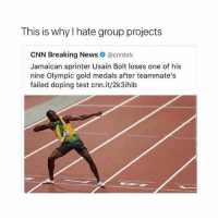 UGH: This is why hate group projects  CNN Breaking News  @cnnbrk  Jamaican sprinter Usain Bolt loses one of his  nine Olympic gold medals after teammate's  failed doping test cnn.it/2k3ihib UGH