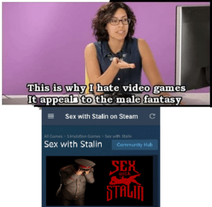Mmmmm: This is why I hate video games  It appeal to the male fantasy  C  ESex with Stalin on Steam  All Games  Simullation Games > Sex with Stallin  Sex with Stalin  Community Hub  SEH  with Mmmmm