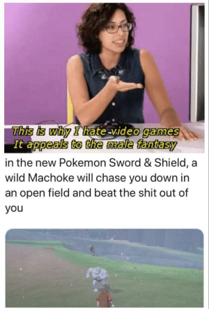Everyone's dream come true: This is why I hate video games  It appeals to the male fantasy  in the new Pokemon Sword & Shield, a  wild Machoke will chase you down in  an open field and beat the shit out of  you Everyone's dream come true