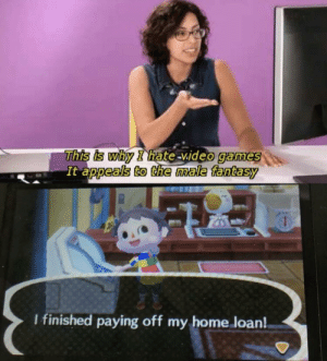 Every homeowner's dream by Gamerbry MORE MEMES: This is why I hate-video games  It appeals to the male fantasy  I finished paying off my home loan! Every homeowner's dream by Gamerbry MORE MEMES