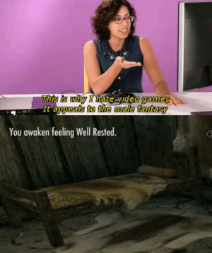 Memes, Video Games, and Good Morning: This is why I hate-video games  It appeals to the nmale fantasy  You awaken feeling Well Rested. Good Morning via /r/memes https://ift.tt/2OaK3cu