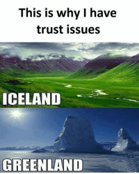 I Have Trust Issue: This is why I have  trust issues  ICELAND  GREENLAND