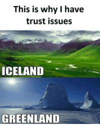 Hilarious: This is why I have  trust issues  ICELAND  GREENLAND Hilarious