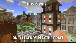 Minecraft, Legends, and The Craft: THIS IS WHY...  ONLY LEGENDS PLAY THE CRAFT This is why real legends play Minecraft