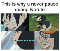 naruto reddit: This is why u never pause  during Naruto  orse-Man, AWAY