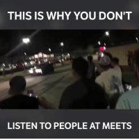 Memes, 🤖, and 3000gt: THIS IS WHY YOU DON'T  LISTEN TO PEOPLE AT MEETS Don't give in to peer pressure... 📹:@drew_3000gt