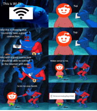 Internet, Reddit, and SpongeBob: This is Wi  Yup  And this is showing that  I currently have a good  connection  Yup  And with a good connection  I should be able to connect  to the Internet with ease  Makes sense to me.  So let me view Reddit.  We had some trouble getting to Reddit.