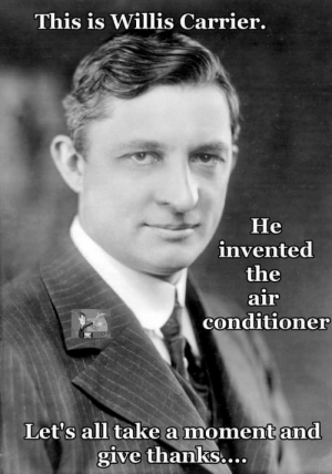 Let's take a moment and give thanks!: This is Willis Carrier.  Не  invented  the  air  conditioner  Let's all take a moment and  give thanks.... Let's take a moment and give thanks!