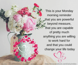 Good Morning Friends.. Have a great week!.. 🌹🥀🌷: This is your Monday  morning reminder  -hat you are powerful  beyond measure,  that you are capable  of pretty much  anything you are willing  to work hard for  and that you could  change your life today  C2  https://www.facebook.com/DailySmiles Good Morning Friends.. Have a great week!.. 🌹🥀🌷