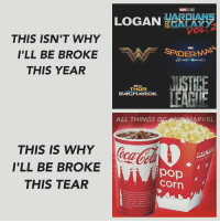 Being Broke, Memes, and Spider: THIS ISN'T WHY  I'LL BE BROKE  THIS YEAR  THIS IS WHY  I'LL BE BROKE  THIS TEAR  MARE SILO  LOGAN  SPIDER MAPS  JUST  THOR  RAGNAROK.  ALL THINGS  BGAAP MARVEL  pop  Corn TRUTH!!! 💯💯💯 SuperHeroAlliance