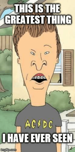 Butthead - Imgflip: THIS ISTHE  GREATEST THING  HAVE EVER SEEN Butthead - Imgflip