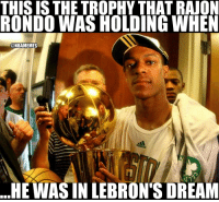 Los Angeles Lakers, LeBron James, and Memes: THIS ISTHE TROPHY THAT RAJON  RONDO WAS HOLDING WHEN  @NBAMEMES  HE WAS IN LEBRON'S DREAM LeBron James dreamt of Rajon Rondo holding something special 🏆  #Lakers #LakeShow https://t.co/mrtLyRw4fu