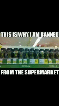 2d9d8c5e12 THIS ISWHYI AM BANNED Herbs AZ Herbs Az FROM THE SUPERMARKET