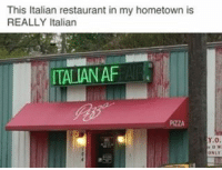 really Italian: This Italian restaurant in my hometown is  REALLY Italian  ITALIAN AF really Italian