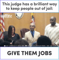 "This judge has a brilliant way to keep people out of jail: give them jobs.: This judge has a brilliant way  to keep people ouf of jail.  attn:  SCOTT ESPENSCHEİD OF AMERICA WORKS  ""BALTIMORE BAIL DIVERSION PROGRAM,"" WORK FIRST FOUNDATION,  GIVE THEM JOBS This judge has a brilliant way to keep people out of jail: give them jobs."