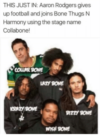 Aaron Rodgers, Bone Thugs N Harmony, and Football: THIS JUST IN: Aaron Rodgers gives  up football and joins Bone Thugs N  Harmony using the stage name  Collabone!  COUNR BONE  22/ RONE