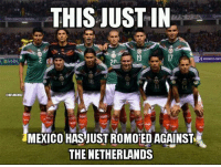 Mexico vs. Neatherlands! Credit: Shawn Maestro Gourley & Soccer Memes: THIS JUST IN  BANCO NA  ONFLMEMEL  MEXICO HAS JUST ROMOED AGAINST  THE NETHERLANDS Mexico vs. Neatherlands! Credit: Shawn Maestro Gourley & Soccer Memes