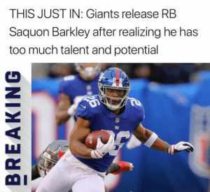 BREAKING NEWS: https://t.co/73U0QgiBCE: THIS JUST IN: Giants release RB  Saquon Barkley after realizing he has  too much talent and potential BREAKING NEWS: https://t.co/73U0QgiBCE