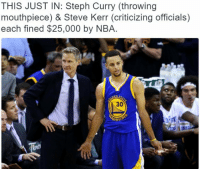 Memes, Steph Curry, and Steve Kerr: THIS JUST IN: Steph Curry (throwing  mouthpiece  & Steve Kerr (criticizing officials)  each fined $25,000 by NBA.  ARRI .@StephenCurry30 and @SteveKerr each fined $25,000 for their actions from last night's game