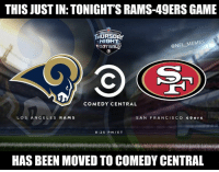 PSA: THIS JUST IN: TONIGHT'S RAMS-49ERS GAME  THURSDAY  NIGHT  OOTBALL  @NFL MEMES  COMEDY CENTRAL  LOS ANGELES RAMS  SAN FRANCISCO 49 ers  8:25 PM/ET  HAS BEEN MOVED TO COMEDY CENTRAL PSA