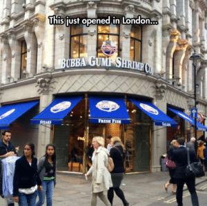 srsfunny:I Need To Go There Now: This just opened in London..  BUBBA GUME SHRIME  FRESH FISH  SALADS  STEAKS srsfunny:I Need To Go There Now
