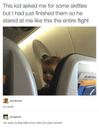 Baby, It's Cold Outside, Fucking, and Flight: This kid asked me for some skittles  but I had just finished them so he  stared at me like this the entire flight  woodmeat  he sick  ongboss  the baby fucking killed them after the plane landed