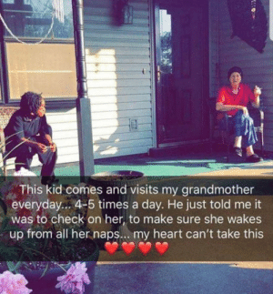 Heart, Heroes, and Her: This kid comes and visits my grandmother  everyday.. 4-5 times a day. He just told me it  was to check on her, to make sure she wakes  up from all her naps... my heart can't take this Not all heroes wear capes