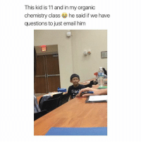 Memes, Email, and 🤖: This kid is 11 and in my organic  chemistry class he said if we have  questions to just email him  fite I wish I was this smart 🙌🏼 @peopleareamazing @peopleareamazing @peopleareamazing