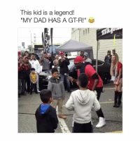 "Dad, Shit, and Legend: This kid is a legend!  ""MY DAD HAS A GT-R!"" Oh shit, can't beat that"