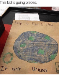 Butt, Funny, and Dirty: This kid is going places  Keep the Earth clean Burnnnn!! This kid told you you litter AND have a dirty butt hole all at once! Legend.