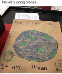 Future Elon Musk spotted: This kid is going places.  Keep the Fart h clean  I+ isn't Uranus Future Elon Musk spotted