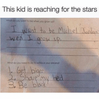 Instagram, Meme, and Memes: This kid is reaching for the stars  wnat do you wont to be when you grow up?  T wnt to be Michel Nosan  LAA  What do you need to do to ocheve your dreoms  L bet pier  2. Shaw  S. Be black  olc @pubity was voted 'best meme account on instagram' 😂