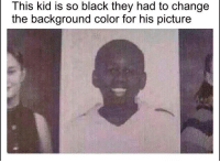 <p>School picture day 👌😎</p>: This kid is so black they had to change  the background color for his picture <p>School picture day 👌😎</p>