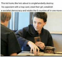 Girls, Trap, and Trapping: This kid looks like he's about to singlehandedly destroy  his opponent with a trap card, steal their girl, establish  a socialist democracy and retake the 6 counties all in one move