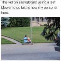 longboards: This kid on a longboard using a leaf  blower to go fast is now my personal  hero.