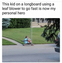 😂😂😂😂😂😂: This kid on a longboard using a  leaf blower to go fast is now my  personal hero 😂😂😂😂😂😂