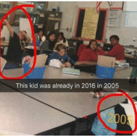 <p>Sad that he is still in the past</p>: This kid was already in 2016 in 2005  2005 <p>Sad that he is still in the past</p>