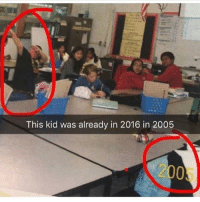Funny, Kid, and This: This kid was already in 2016 in 2005  2005
